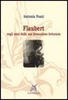 Flaubert negli anni della sua formazione letteraria - Pozzi Antonia; Vecchio M. M. (cur.)