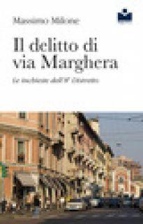 Il delitto di via Marghera. Le inchieste dell'8° distretto - Milone Massimo