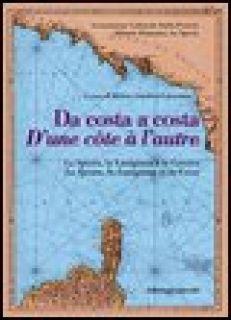 Da costa a costa-D'une cotê à l'autre. La Spezia, la Lunigiana e la Corsica. Ediz. bilingue - Cesari Joseph; Leandri Franck; Galassi M. Clelia; Colombani Giaufret H. (cur.)