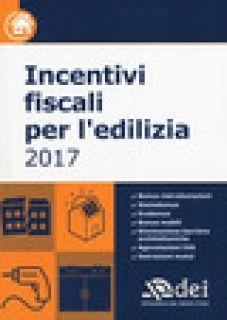 Incentivi fiscali per l'edilizia 2017 -