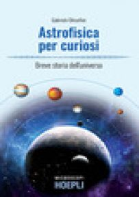 Astrofisica per curiosi. Breve storia dell'universo - Ghisellini Gabriele