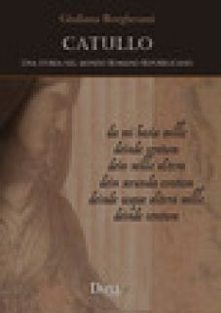 Catullo. Una storia nel mondo romano repubblicano - Borghesani Giuliana