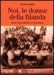 Noi, le donne della filanda. Storie dello Jutificio di Fossamastra - Coggio Sondra