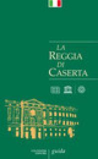 La Reggia di Caserta. Guida - Pesce Giuseppe; Rizzo Rosaria