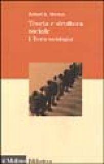 Teoria e struttura sociale. Vol. 1: Teoria sociologica - Merton Robert K.