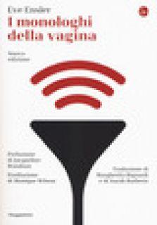I monologhi della vagina - Ensler Eve