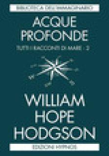 Acque profonde. Tutti i racconti di mare. Vol. 2 - Hodgson William Hope; Guarriello P. (cur.)