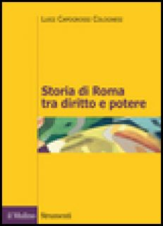 Storia di Roma tra diritto e potere. La formazione di un ordinamento giuridico - Capogrossi Colognesi Luigi