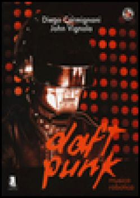 Daft Punk. Musica robotica - Carmignani Diego; Vignola John