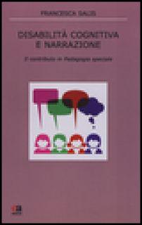 Disabilità cognitiva e narrazione. Il contributo in pedagogia speciale - Salis Francesca