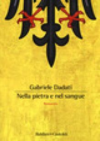 Nella pietra e nel sangue - Dadati Gabriele