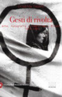 Gesti di rivolta. Arte, fotografia, femminismo a Milano 1975-1980 - Casero Cristina