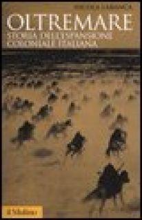 Oltremare. Storia dell'espansione coloniale italiana - Labanca Nicola