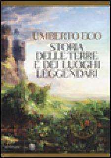 Storia delle terre e dei luoghi leggendari. Ediz. illustrata - Eco Umberto