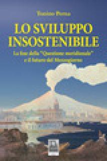 Lo sviluppo insostenibile. La fine della «questione meridionale» e il futuro del Mezzogiorno - Perna Tonino