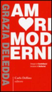 Amori moderni - Deledda Grazia