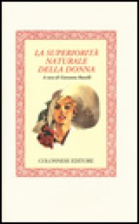 La superiorità naturale della donna - Russelli G. (cur.)