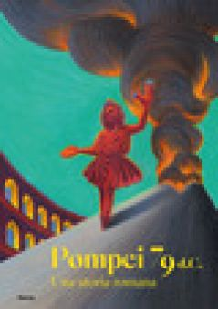 Pompei 79 d.C. Una storia romana -