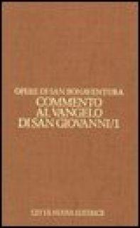 Opere. Vol. 7/1: Commento al Vangelo di san Giovanni. Cap. 1-10 - Bonaventura (san); Bougerol J. G. (cur.)