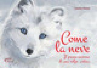Come la neve. Il primo inverno di una volpe artica - Aonzo Léonie