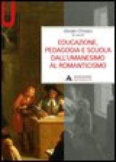 Educazione, pedagogia e scuola dall'Umanesimo al Romanticismo - Chiosso Giorgio