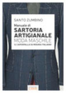 Manuale di sartoria artigianale moda maschile. Il capospalla su misura italiano - Zumbino Santo