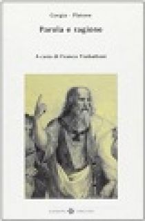 Parola e ragione - Gorgia; Platone; Isocrate; Trabattoni F. (cur.)