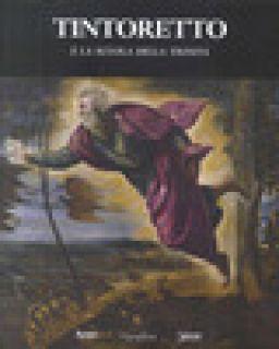 Tintoretto e la Scuola della Trinità. Ediz. illustrata - Donati Andrea; Marchiori Silvia