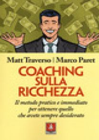 Coaching sulla ricchezza. Il metodo pratico e immediato per ottenere quello che avete sempre desiderato - Traverso Matt