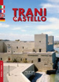Trani. Il castello. Ediz. italiana, francese, inglese e tedesca - Mola Stefania