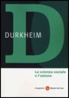 La scienza sociale e l'azione - Durkheim Émile