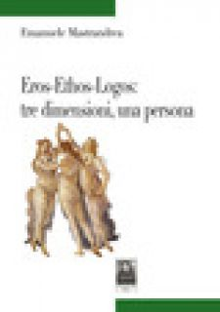 Eros-Ethos-Logos: tre dimensioni, una persona - Mastrandrea Emanuele