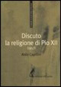Discuto la religione di Pio XII (1957) - Capitini Aldo