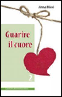 Guarire il cuore. Vol. 2 - Bissi Anna