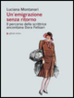 Un'emigrazione senza ritorno. Il percorso della scrittrice anconitana Dora Felisari - Montanari Luciana
