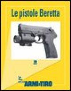 Le guide di Armi e Tiro. Vol. 2: Le pistole Beretta - Bigatti C. (cur.)