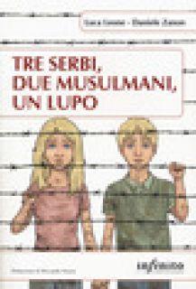 Tre serbi, due musulmani, un lupo - Leone Luca; Zanon Daniele