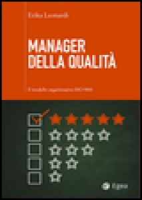 Manager della qualità. Il modello organizzativo ISO 9001 - Leonardi Erika