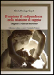 Il copione della codipendenza nella relazione di coppia. Diagnosi e piano di intervento - Noriega Gayol Gloria; Fornaro A. (cur.)