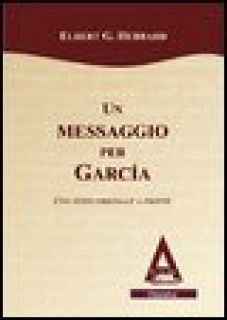 Un messaggio per Garcia. Testo inglese a fronte - Hubbard Elbert G.
