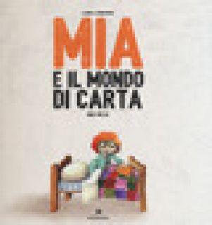 Mia e il mondo di carta - Lombardo Laura - Ideestortepaper