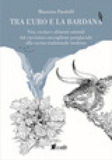 Tra l'uro e la bardana. Vita, cucina e alimenti naturali dal cacciatore-raccoglitore postglaciale alla cucina tradizionale moderna - Pandolfi Massimo