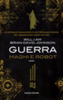 Guerra. Maghi e robot - Will.i.am; Johnson Brian David