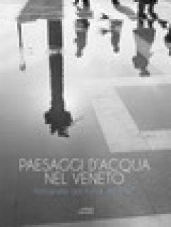 Paesaggi d'acqua nel Veneto. Fotografie dai Fondi del FAST -