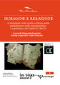 Immagine e relazione. L'immagine nella pratica clinica, nella mediazione e nello psicogiuridico. L'esperienza dei Centri Co.Me.Te - Francini G. (cur.); Leporatti C. (cur.); Toscani T. (cur.)