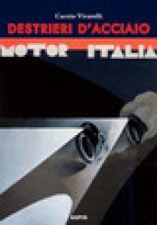 Destrieri d'acciaio. Avventure di piloti e motociclette negli anni Trenta - Vivarelli Curzio