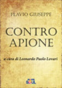 Contro Apione - Flavio Giuseppe; Lovari L. P. (cur.)