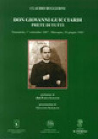 Don Giovanni Guicciardi. Prete di tutti. Nonantola, 1° settembre 1887-Mocogno, 10 giugno 1945 - Ruggerini Claudio