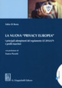 La nuova «privacy europea». I principali adempimenti del regolamento UE 2016/679 e profili risarcitori. Con Contenuto digitale per download e accesso on line - Di Resta Fabio
