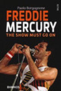 Freddie Mercury. The show must go on - Borgognone Paolo